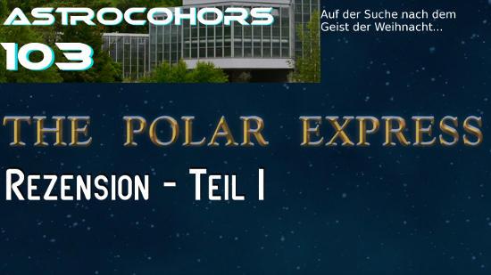 ASTROCOHORS #103: Der Polar-Express, Teil 1