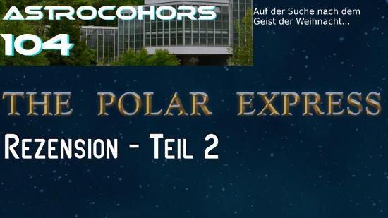 ASTROCOHORS #104: Der Polar-Express, Teil 2