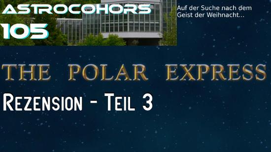 ASTROCOHORS #105: Der Polar-Express, Teil 3